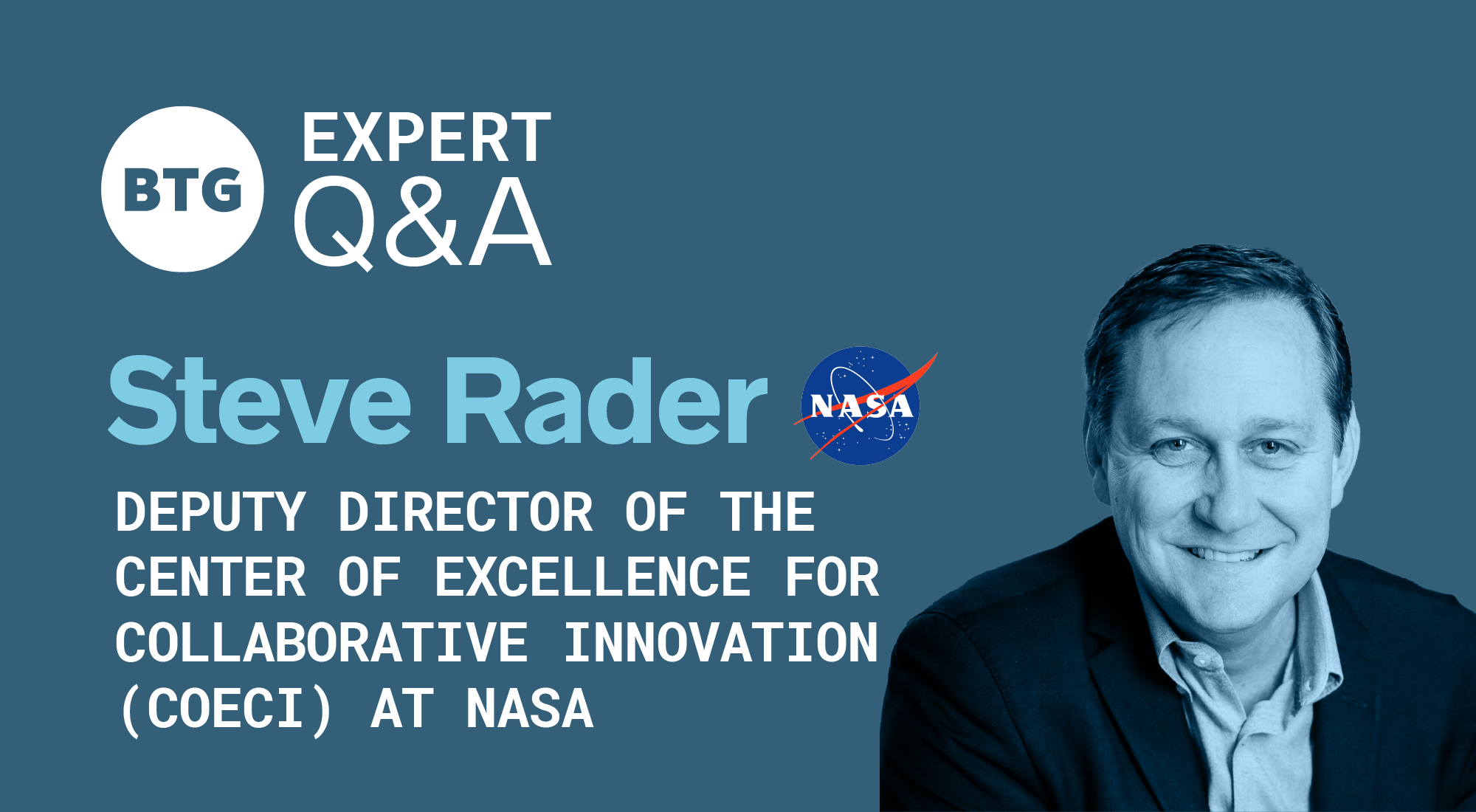 BTG Expert Q&A Blog Header: Image of Steve Rader, Deputy Director of the Center of Excellence for Collaborative Innovation at NASA